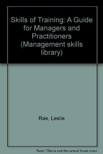 The Skills of Training : A Guide for Managers and Practitioners: Rae, Leslie
