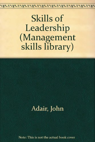 Skills of Leadership (Management skills library) (9780566025570) by John Adair