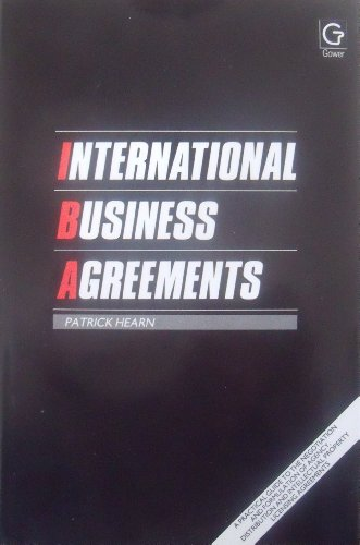 9780566025976: International Business Agreements: A Practical Guide to the Negotiation and Formulation of Agency, Distribution and Intellectual Licensing Agreements