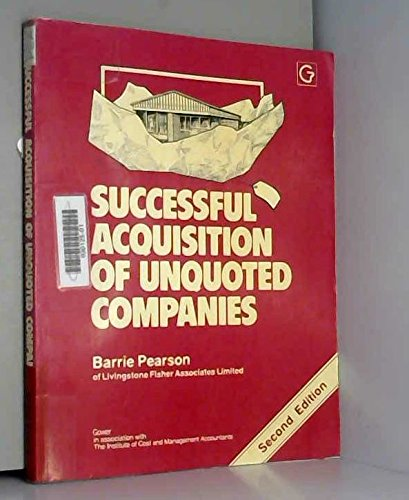 Successful acquisition of unquoted companies: A practical guide (9780566026096) by Pearson, Barrie