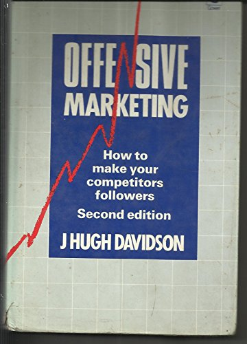 9780566026539: Offensive Marketing: Or, How to Make Your Competitors Followers
