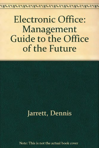 The Electronic Office: A Management Guide to the Office of the Future: Jarrett, Dennis
