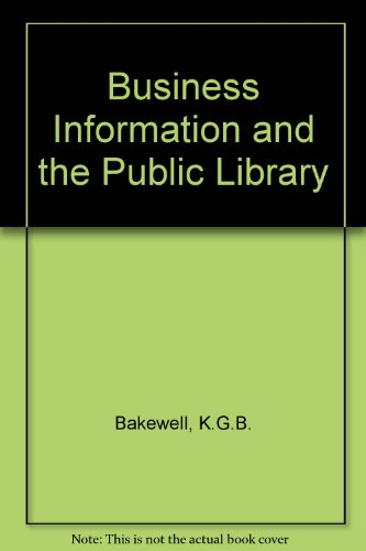 Business Information and the Public Library: Bakewell, K. G. B.