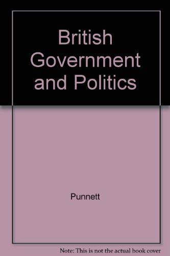 British Government and Politics: Punnett, R. M