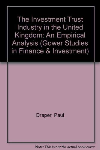 The Investment Trust Industry in the Uk: An Empirical Analysis (Gower Studies in Finance & Investment) (0566050641) by Paul Draper