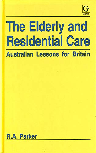 The Elderly and Residential Care: Australian Lessons: Parker, R. A.