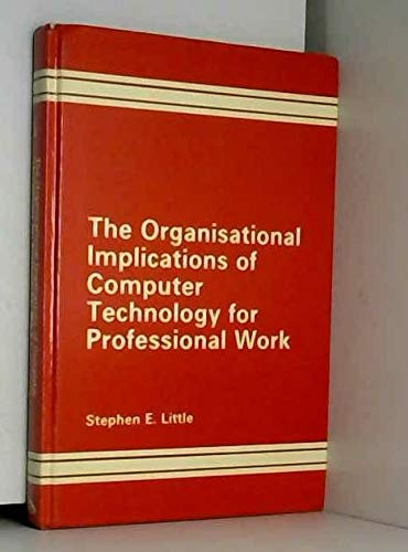 The Organizational Implications of Computer Technology for Professional Work (9780566054549) by Stephen Little