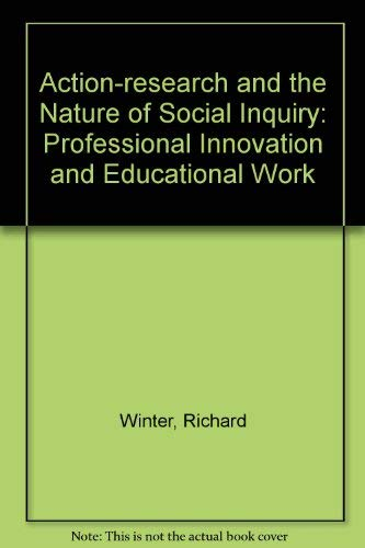 9780566055324: Action-Research and the Nature of Social Inquiry: Professional Innovation and Educational Work