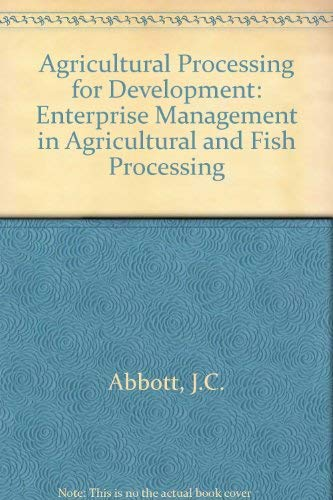 Agricultural Processing for Development: Enterprise Management in Agricultural and Fish Processing:...