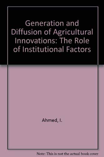 Generation and Diffusion of Agricultural Innovations: The Role of Institutional Factors: Iftikhar ...