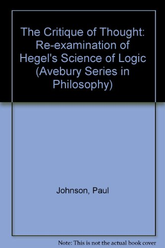 9780566057656: The Critique of Thought: A Re-Examination of Hegel's Science of Logic (Avebury Series in Philosophy)