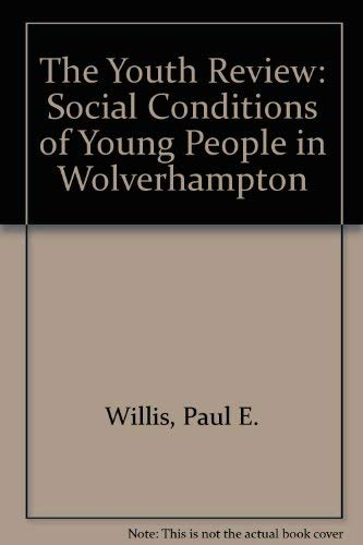 The Youth Review: Social Conditions of Young People in Wolverhampton (0566070014) by Willis, Paul; Bekenn, Andy; Whitt, Denise
