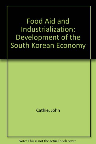 9780566070105: Food Aid and Industrialization: The Development of the South Korean Economy