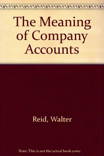 The Meaning of Company Accounts (0566073498) by Reid, Walter; Myddelton, D. R.