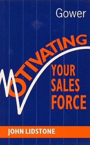 Motivating Your Sales Force: Lidstone, John