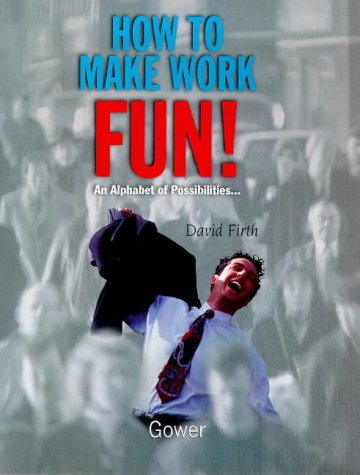 9780566076473: How to Make Work Fun: An Alphabet of Possibilities