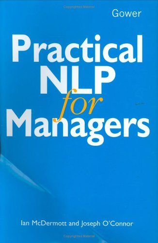 Practical Nlp for Managers: McDermott, Ian, O'Connor,