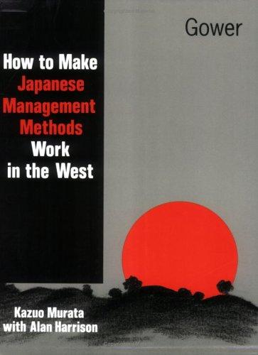 How to Make Japanese Management Methods Work: Kazuo Murata, Alan