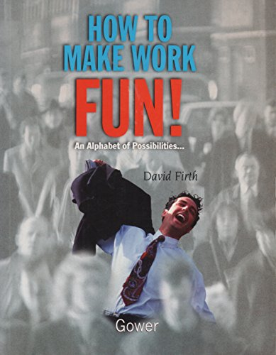9780566077128: How to Make Work Fun!: An Alphabet of Possibilities...