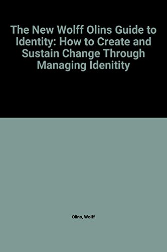 9780566077500: The New Wolff Olins Guide to Identity: Corporate Identity, Retail Identity, Brand Identity, Organisational Identity, the Corporate Brand, the ... and Sustain Change Through Managing Identity