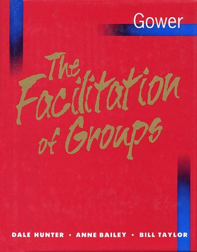 The Facilitation of Groups (0566078082) by Dale Hunter; Anne Bailey; Bill Taylor