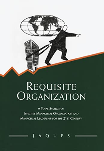 9780566079405: Requisite Organization: A Total System for Effective Managerial Organization and Managerial Leadership for the 21st Century
