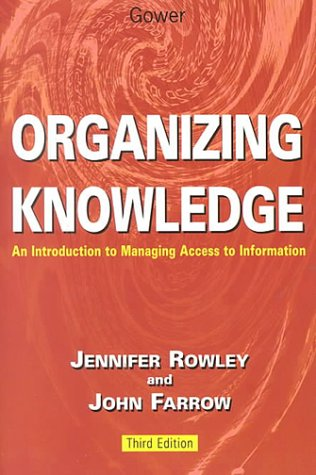Organizing Knowledge : An Introduction to Managing: John Farrow; Jennifer