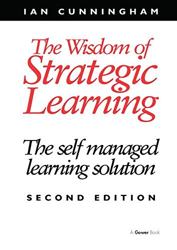 9780566080791: The Wisdom of Strategic Learning [2nd Edition]: The Self Managed Learning Solution