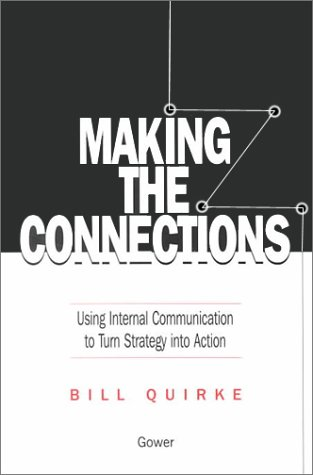 Making the Connections: Using Internal Communication to: Bill Quirke