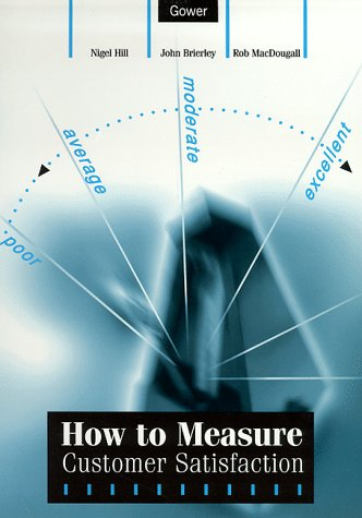 How to Measure Customer Satisfaction (9780566081934) by Nigel Hill BSC