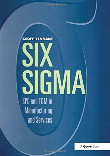 Six Sigma: SPC and TQM in Manufacturing: Tennant, Geoff