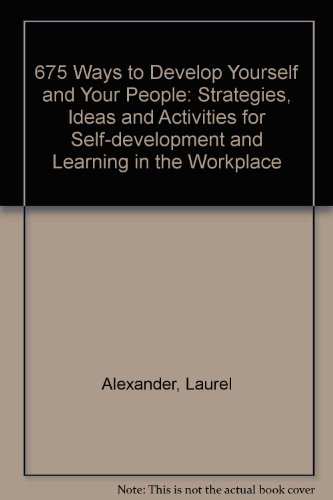 9780566083815: 675 Ways to Develop Yourself and Your People: Strategies, Ideas and Activities for Self-Development and Learning in the Workplace