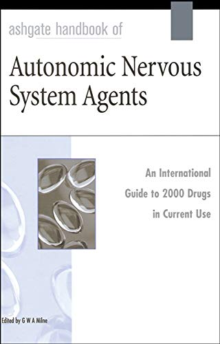 Ashgate Handbook of Autonomic Nervous System Agents: An International Guide to 2000 Drugs in ...