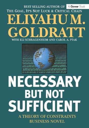 9780566084508: Necessary But Not Sufficient (Theory of Constraints Business Novel)