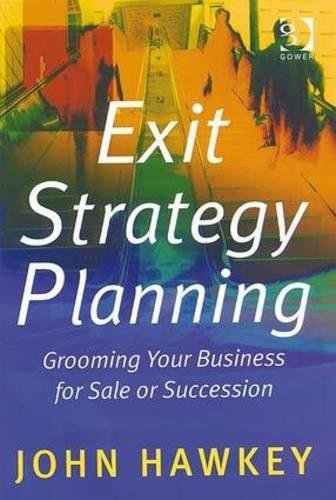 Exit Strategy Planning: Grooming Your Business for Sale or Succession (Hardback): John Hawkey
