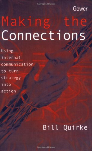 Making the Connections: Using Internal Communication to: Quirke, Bill