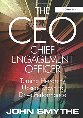 9780566085611: The CEO Chief Engagement Officer: Turning Hierarchy Upside Down to Drive Performance