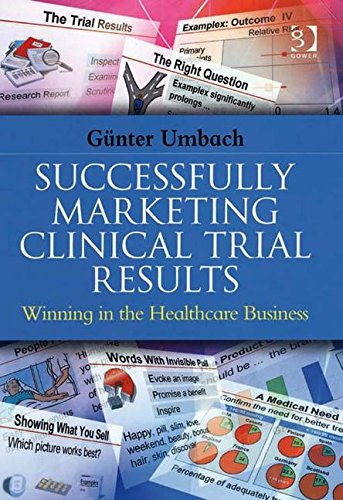 9780566086434: Successfully Marketing Clinical Trial Results: Winning in the Healthcare Business
