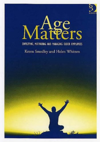 9780566086809: Age Matters: Employing, Motivating and Managing Older Employees