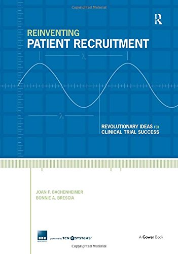 9780566087172: Reinventing Patient Recruitment: Revolutionary Ideas for Clinical Trial Success