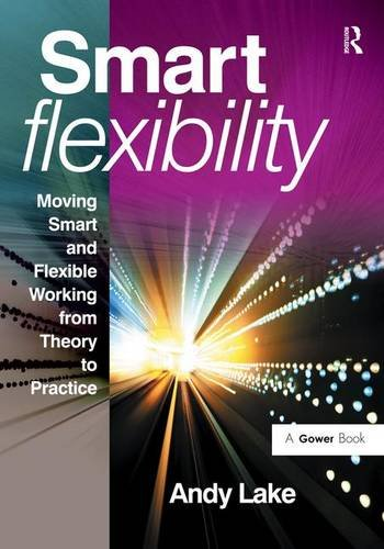 9780566088520: Smart Flexibility: Moving Smart and Flexible Working from Theory to Practice