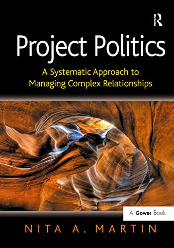 9780566088957: Project Politics: A Systematic Approach to Managing Complex Relationships