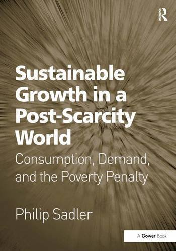 9780566091582: Sustainable Growth in a Post-Scarcity World: Consumption, Demand, and the Poverty Penalty