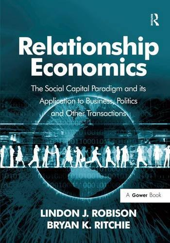 Relationship Economics: The Social Capital Paradigm and its Application to Business, Politics and Other Transactions (0566091690) by Lindon J. Robison; Bryan K. Ritchie