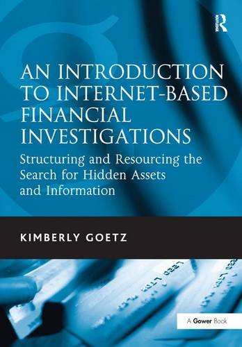 9780566091902: An Introduction to Internet-Based Financial Investigations: Structuring and Resourcing the Search for Hidden Assets and Information