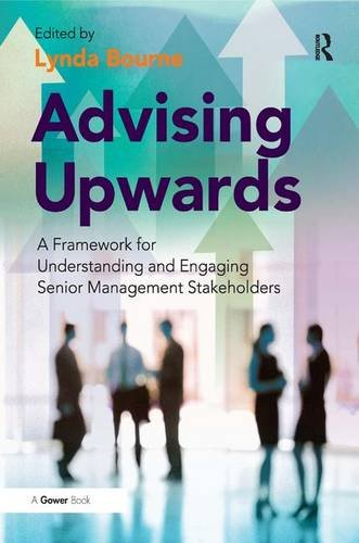 9780566092497: Advising Upwards: A Framework for Understanding and Engaging Senior Management Stakeholders