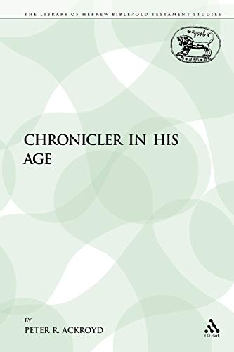 9780567001320: The Chronicler in His Age (The Library of Hebrew Bible/Old Testament Studies)