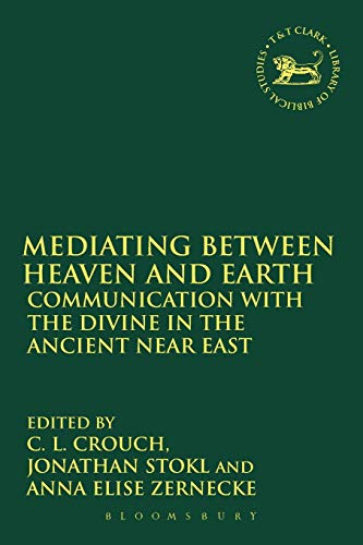 9780567001849: Mediating Between Heaven and Earth: Communication with the Divine in the Ancient Near East (The Library of Hebrew Bible/Old Testament Studies)