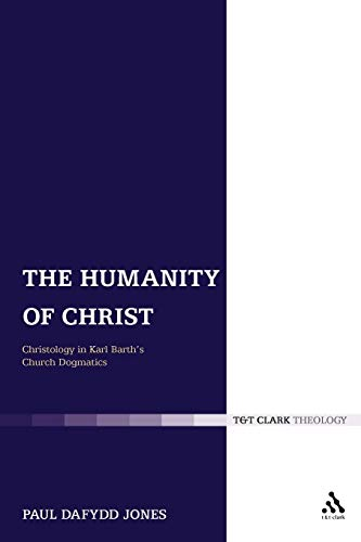 9780567012005: The Humanity of Christ: Christology in Karl Barth's Church Dogmatics