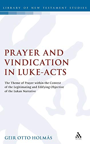 9780567017567: Prayer and Vindication in Luke-Acts: The Theme of Prayer Within the Context of the Legitimating and Edifying Objective of the Lukan Narrative